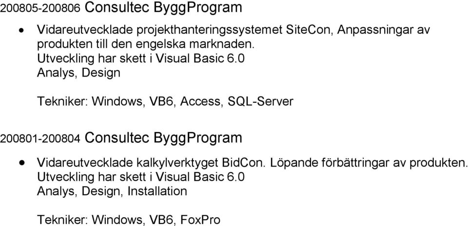 0 Tekniker: Windows, VB6, Access, SQL-Server 200801-200804 Consultec ByggProgram Vidareutvecklade