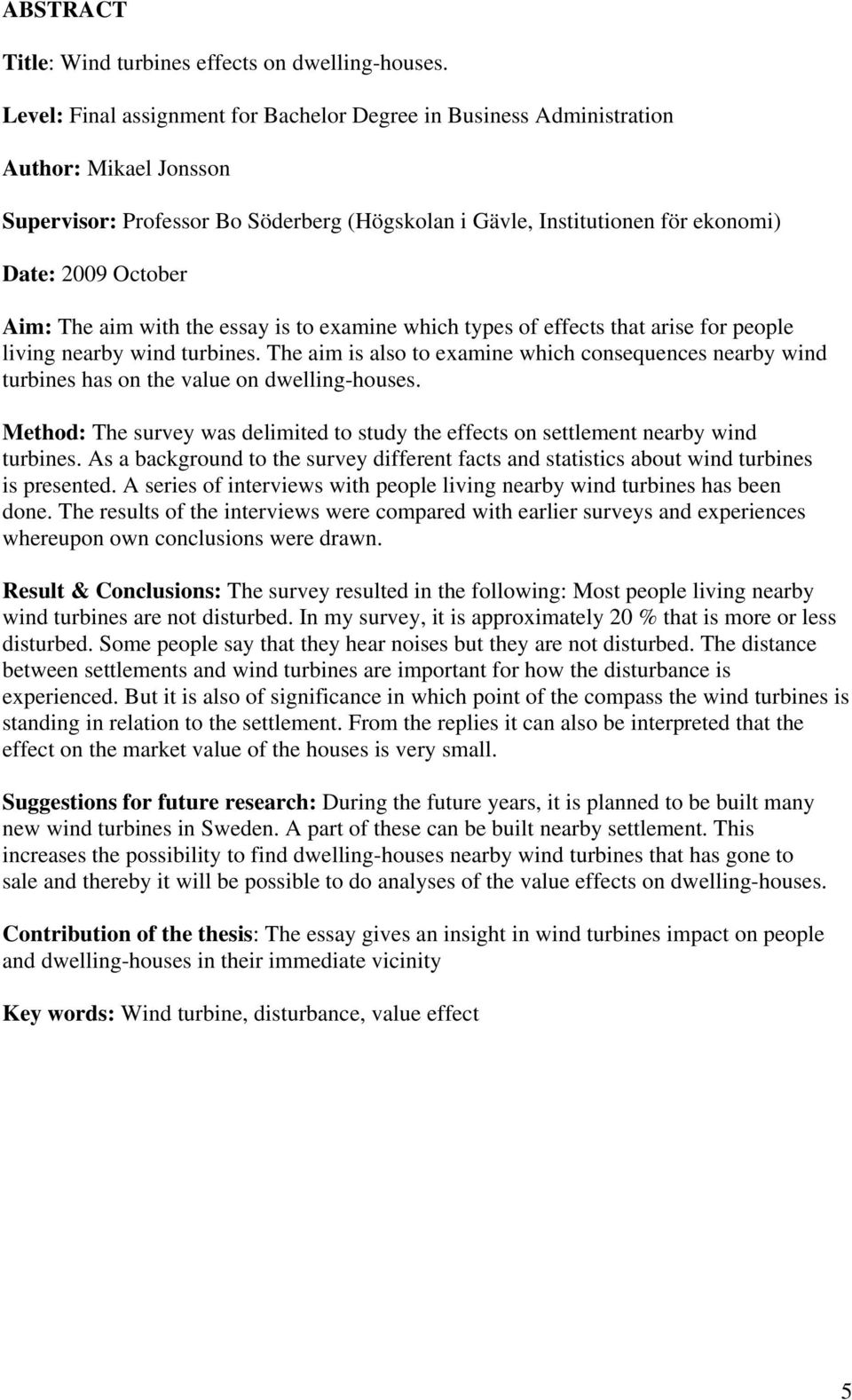 The aim with the essay is to examine which types of effects that arise for people living nearby wind turbines.