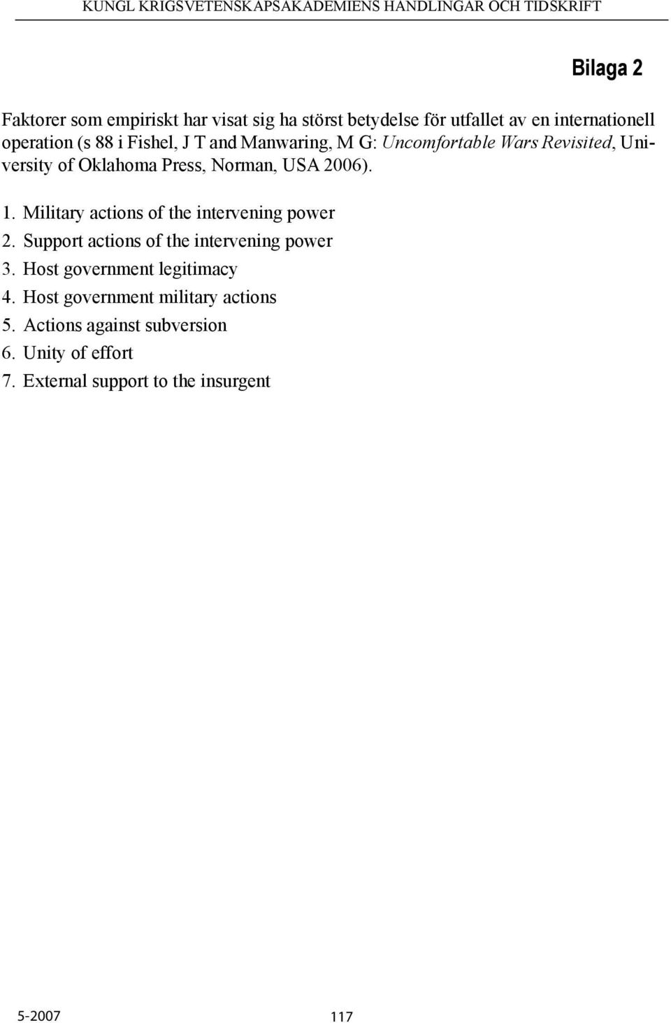 Military actions of the intervening power 2. Support actions of the intervening power 3. Host government legitimacy 4.