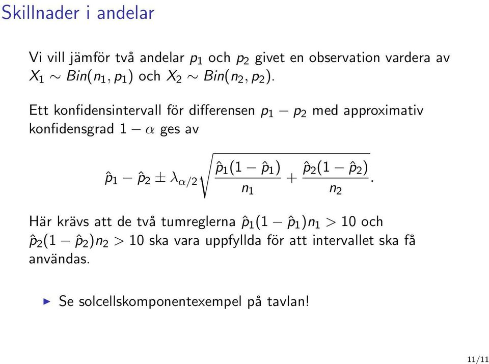 Ett konfidensintervall för differensen p 1 p 2 med approximativ konfidensgrad 1 α ges av ˆp 1 (1 ˆp 1 ) ˆp 1 ˆp 2 ±