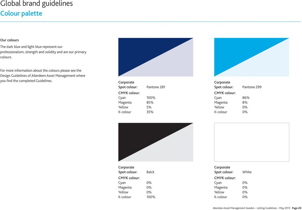 Corporate Spot colour: Pantone 281 CMYK colour: Cyan 100% Magenta 85% Yellow 5% K-colour 35% Corporate Spot colour: Pantone 299 CMYK colour: Cyan 86% Magenta 8% Yellow 0% K-colour