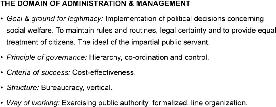 The ideal of the impartial public servant. Principle of governance: Hierarchy, co-ordination and control.