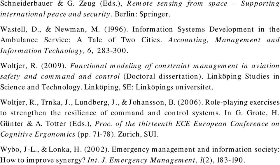 Functional modeling of constraint management in aviation safety and command and control (Doctoral dissertation). Linköping Studies in Science and Technology. Linköping, SE: Linköpings universitet.