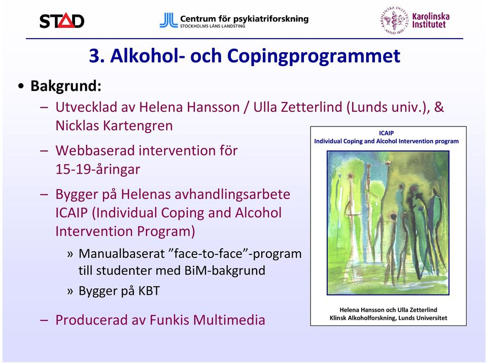 and Alcohol Intervention Program)» Manualbaserat face-to-face -program till studenter med BiM-bakgrund» Bygger påkbt ICAIP