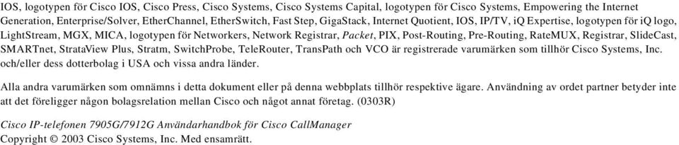 RateMUX, Registrar, SlideCast, SMARTnet, StrataView Plus, Stratm, SwitchProbe, TeleRouter, TransPath och VCO är registrerade varumärken som tillhör Cisco Systems, Inc.