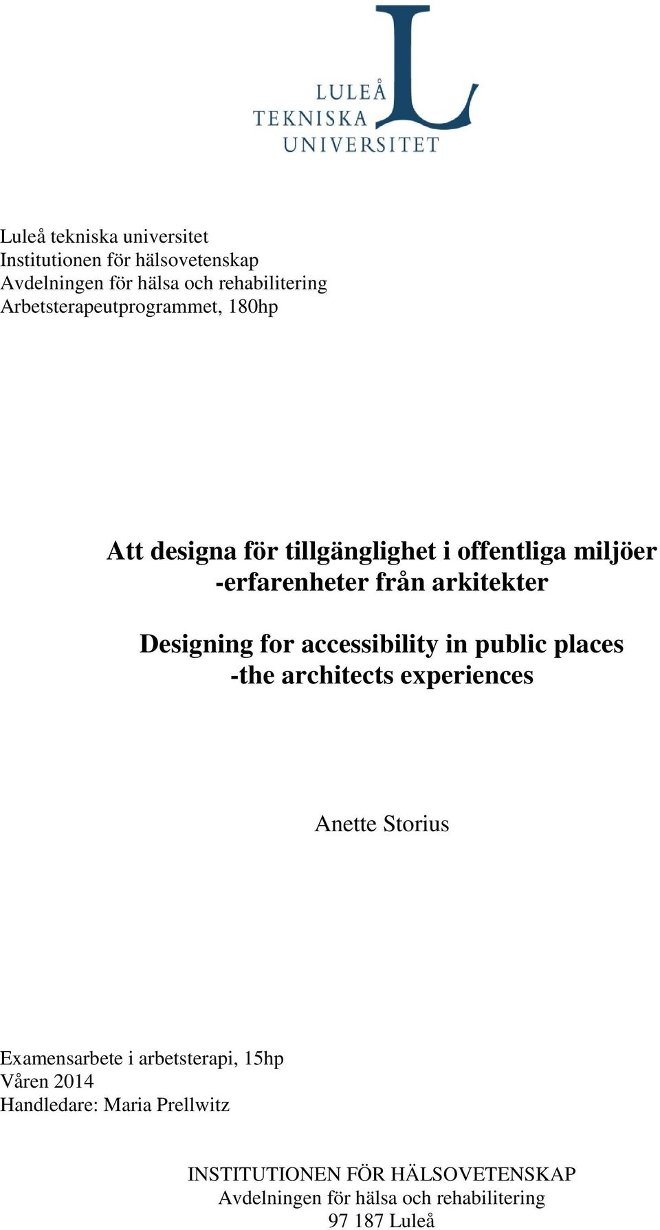 Designing for accessibility in public places -the architects experiences Anette Storius Examensarbete i
