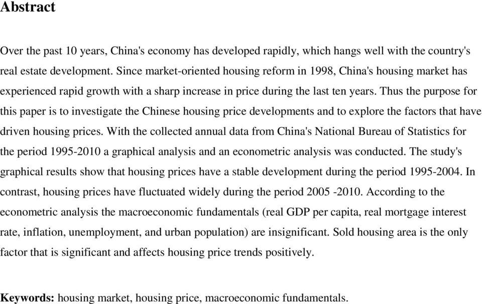 Thus the purpose for this paper is to investigate the Chinese housing price developments and to explore the factors that have driven housing prices.