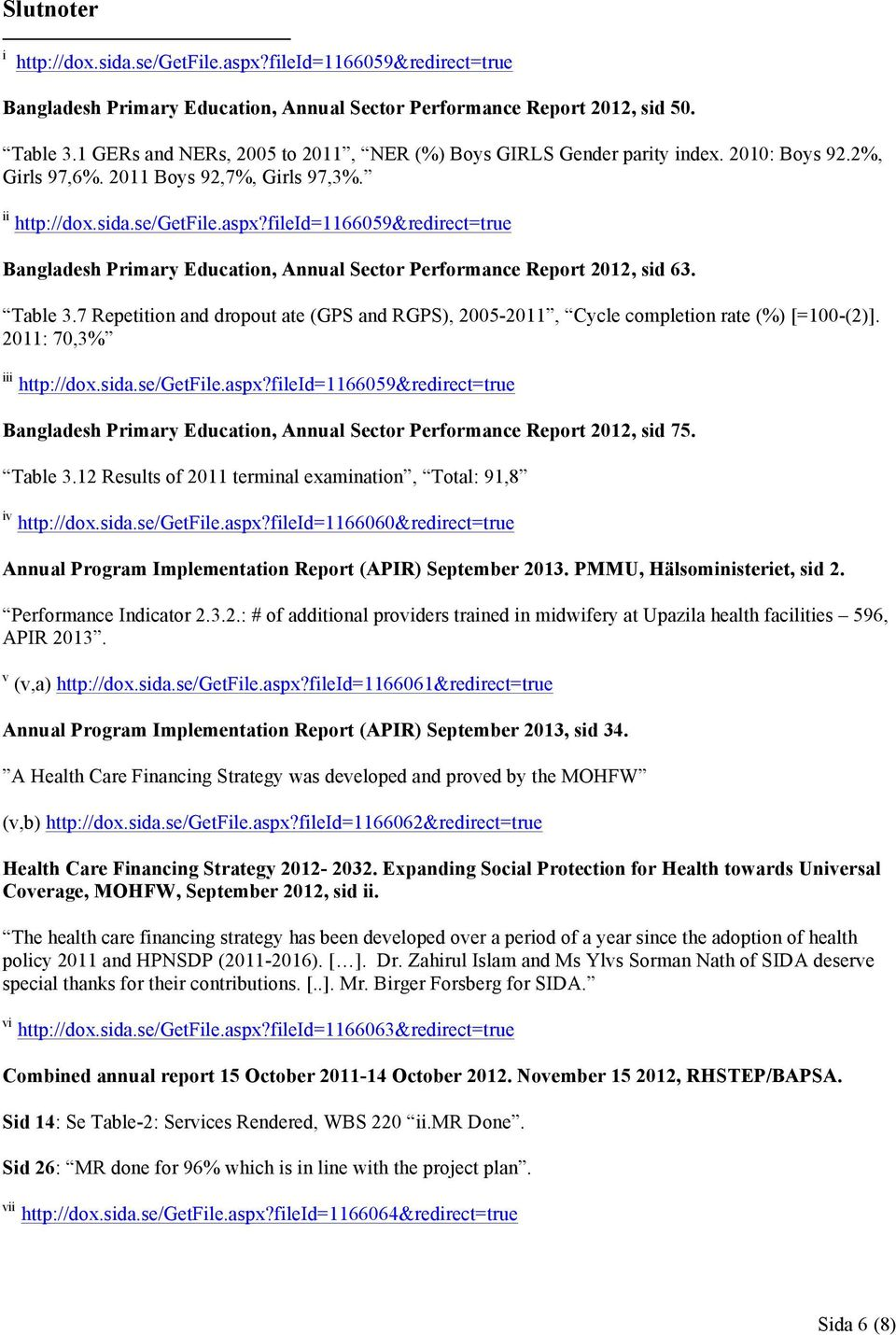 fileid=1166059&redirect=true Bangladesh Primary Education, Annual Sector Performance Report 2012, sid 63. Table 3.