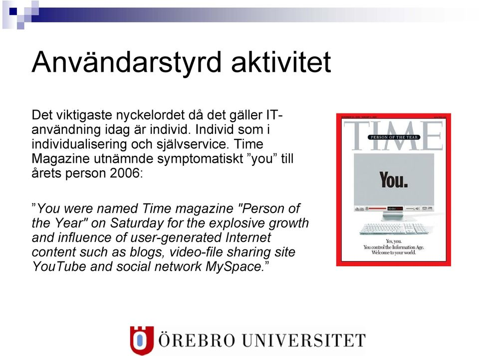 "Time Magazine utnämnde symptomatiskt you till årets person 2006: You were named Time magazine ""Person of"