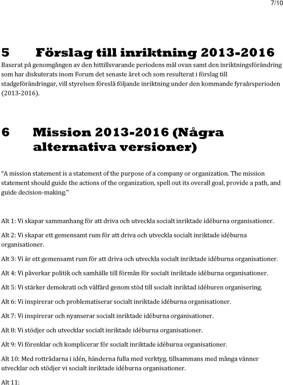 6 Mission 2013-2016 (Några alternativa versioner) A mission statement is a statement of the purpose of a company or organization.