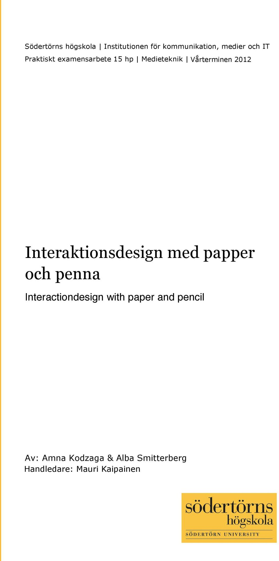 penna Interactiondesign with paper and pencil Av: Amna