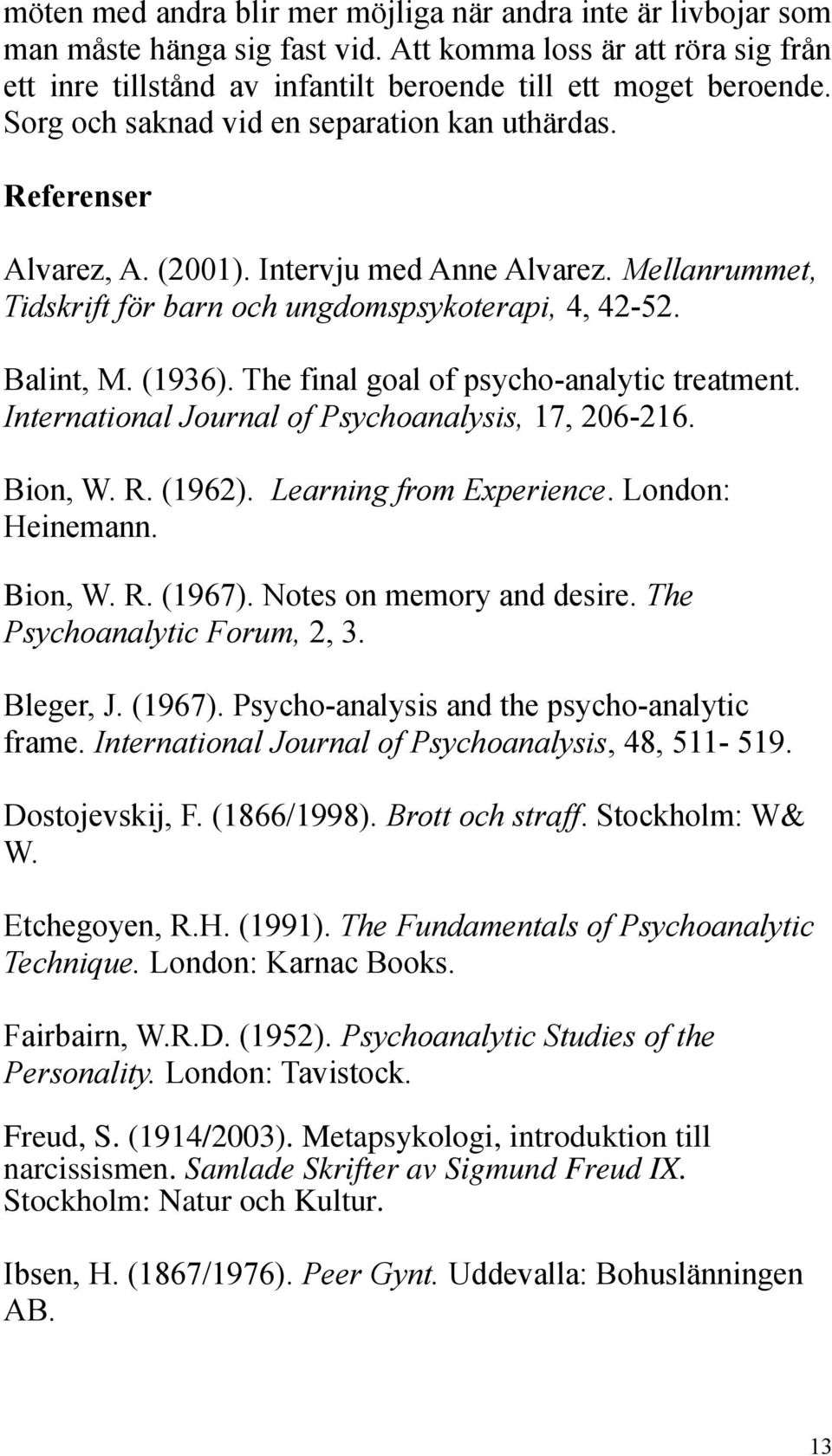 The final goal of psycho-analytic treatment. International Journal of Psychoanalysis, 17, 206-216. Bion, W. R. (1962). Learning from Experience. London: Heinemann. Bion, W. R. (1967).