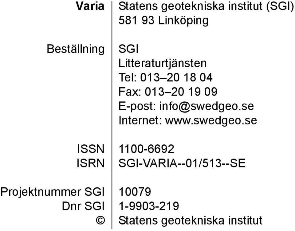 013 20 18 04 Fax: 013 20 19 09 E-post: info@swedgeo.se Internet: www.