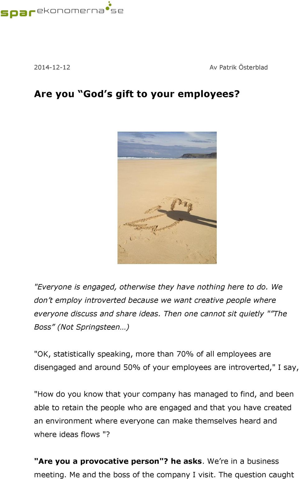 "Then one cannot sit quietly "" The Boss (Not Springsteen ) ""OK, statistically speaking, more than 70% of all employees are disengaged and around 50% of your employees are introverted,"" I say,"