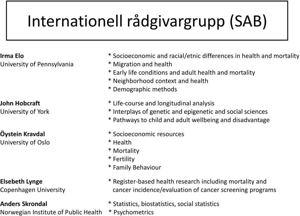 and longitudinal analysis * Interplays of genetic and epigenetic and social sciences * Pathways to child and adult wellbeing and disadvantage * Socioeconomic resources * Health * Mortality *