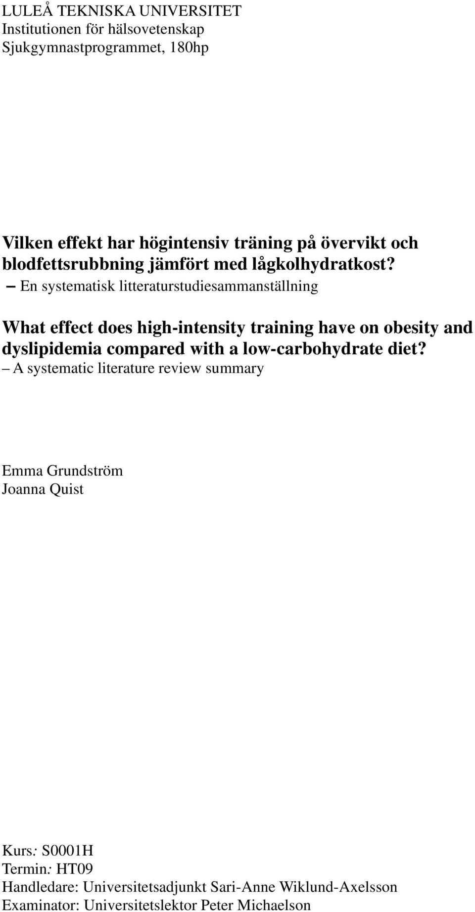 En systematisk litteraturstudiesammanställning What effect does high-intensity training have on obesity and dyslipidemia compared with a