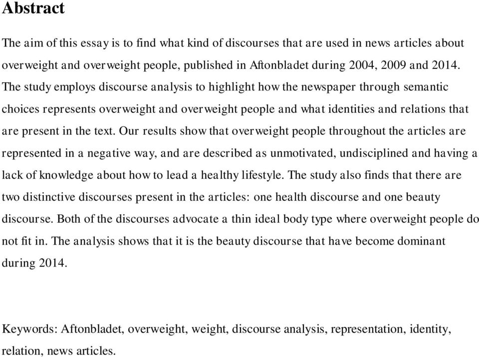 Our results show that overweight people throughout the articles are represented in a negative way, and are described as unmotivated, undisciplined and having a lack of knowledge about how to lead a