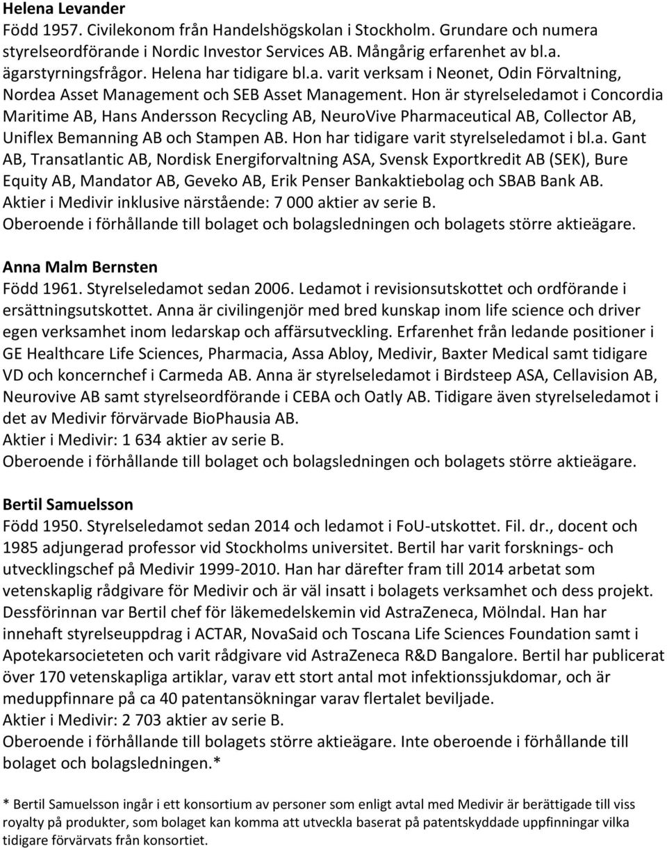 Hon är styrelseledamot i Concordia Maritime AB, Hans Andersson Recycling AB, NeuroVive Pharmaceutical AB, Collector AB, Uniflex Bemanning AB och Stampen AB.