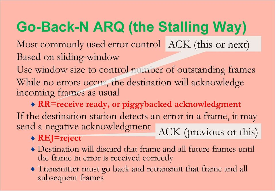 the destination station detects an error in a frame, it may send a negative acknowledgment ACK (previous or this) REJ=reject Destination will discard