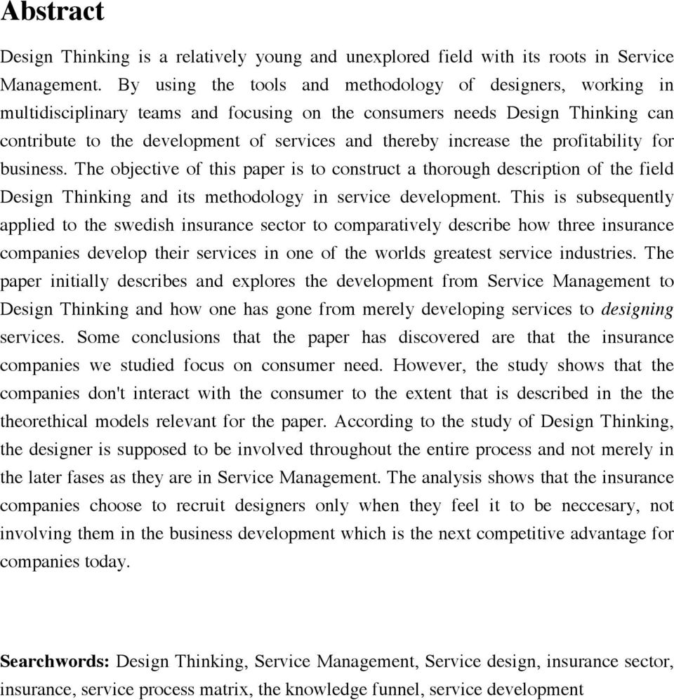 increase the profitability for business. The objective of this paper is to construct a thorough description of the field Design Thinking and its methodology in service development.