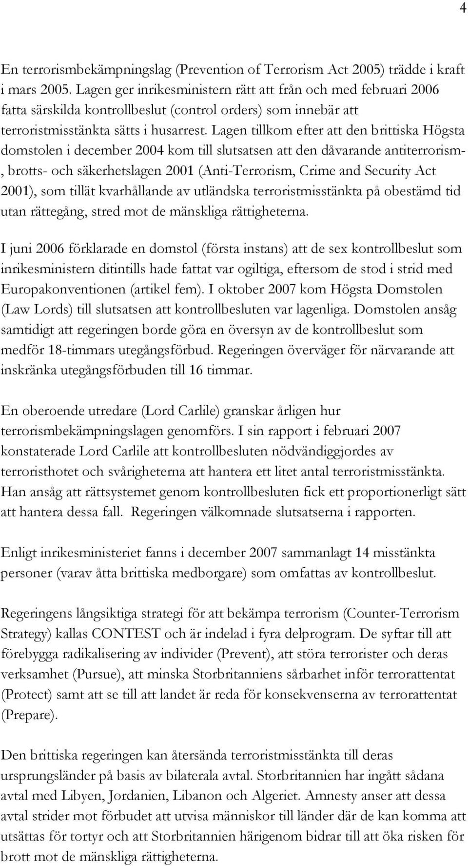 Lagen tillkom efter att den brittiska Högsta domstolen i december 2004 kom till slutsatsen att den dåvarande antiterrorism-, brotts- och säkerhetslagen 2001 (Anti-Terrorism, Crime and Security Act