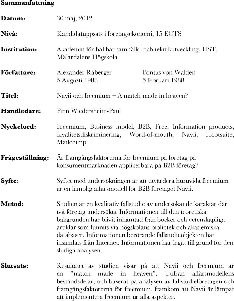 Finn Wiedersheim-Paul Freemium, Business model, B2B, Free, Information products, Kvalitetsdiskriminering, Word-of-mouth, Navii, Hootsuite, Mailchimp Är framgångsfaktorerna för freemium på företag på