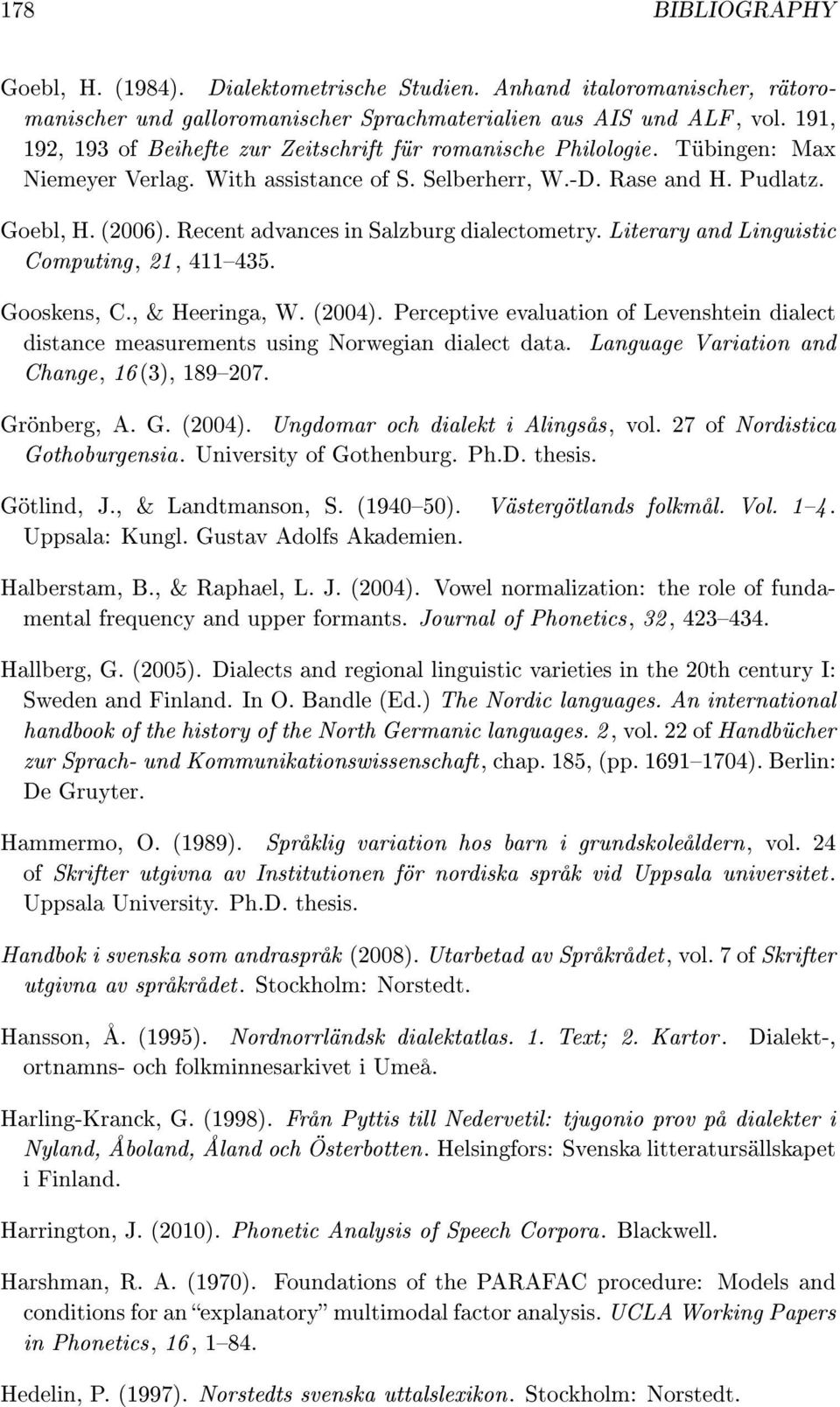 Recent advances in Salzburg dialectometry. Literary and Linguistic Computing, 21, 411435. Gooskens, C., & Heeringa, W. (2004).