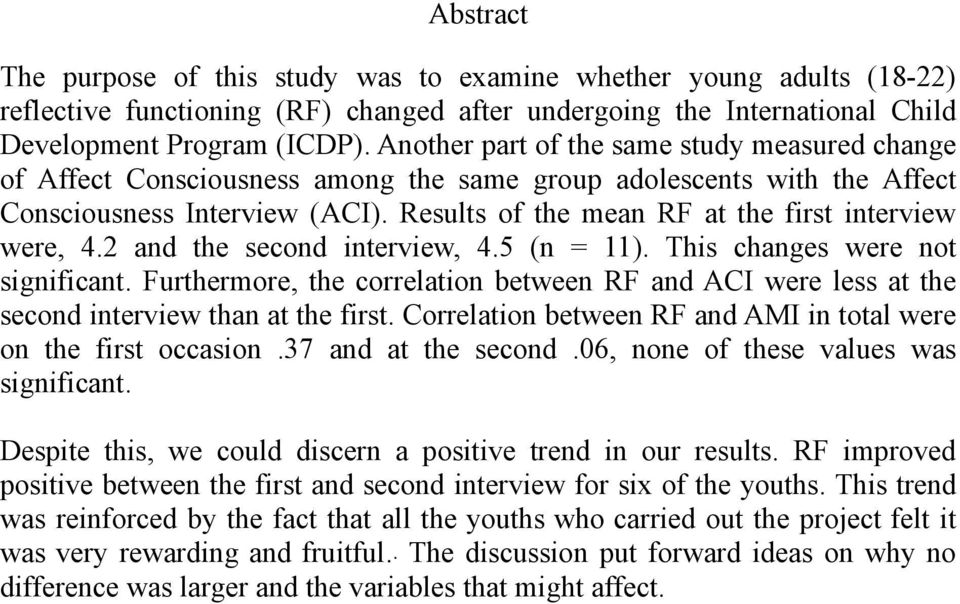 Results of the mean RF at the first interview were, 4.2 and the second interview, 4.5 (n = 11). This changes were not significant.