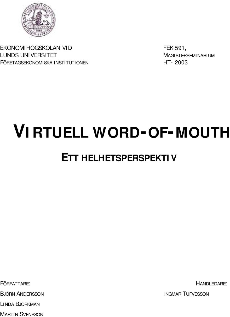 VIRTUELL WORD-OF-MOUTH ETT HELHETSPERSPEKTIV FÖRFATTARE: