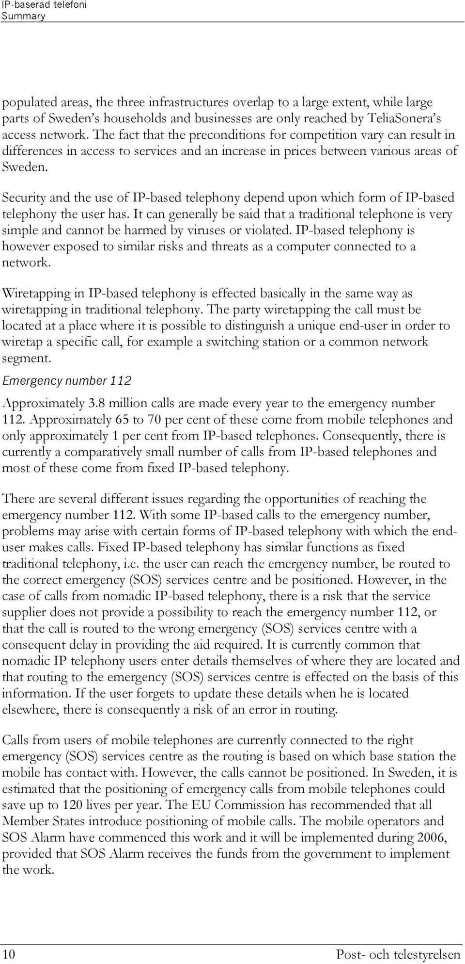 Security and the use of IP-based telephony depend upon which form of IP-based telephony the user has.