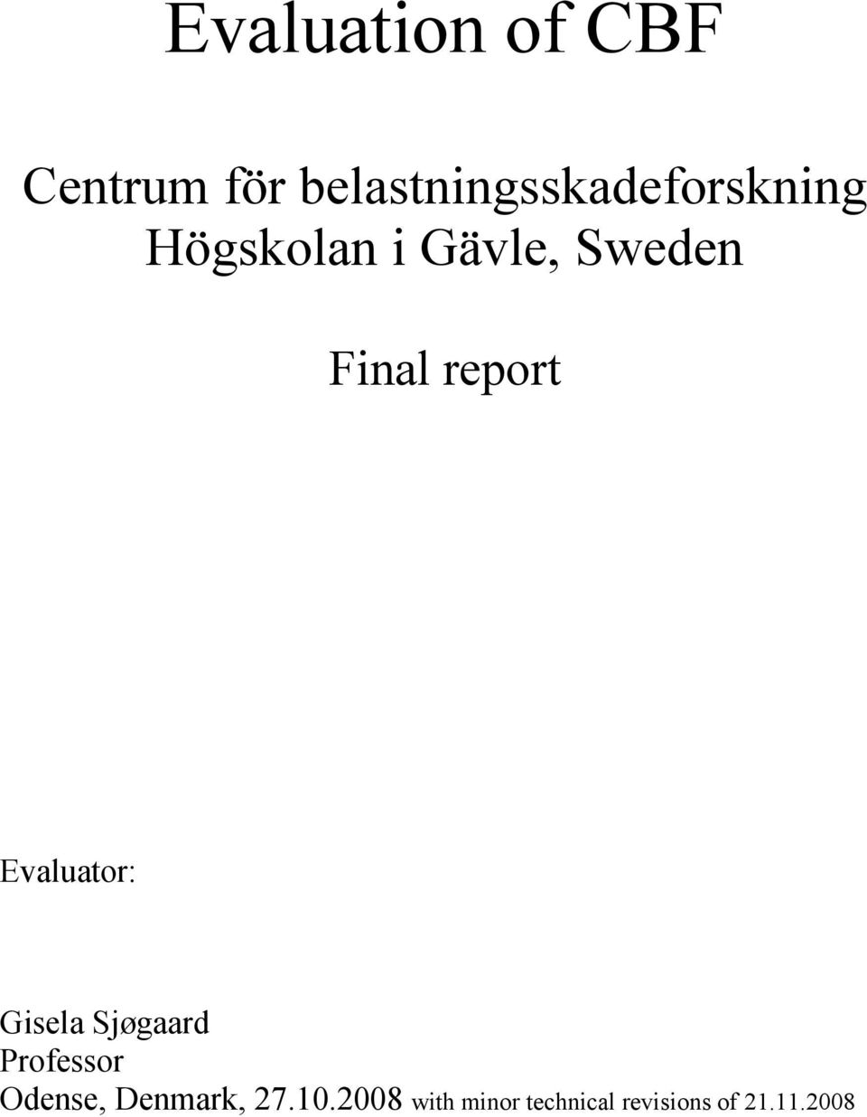 Sweden Final report Evaluator: Gisela Sjøgaard