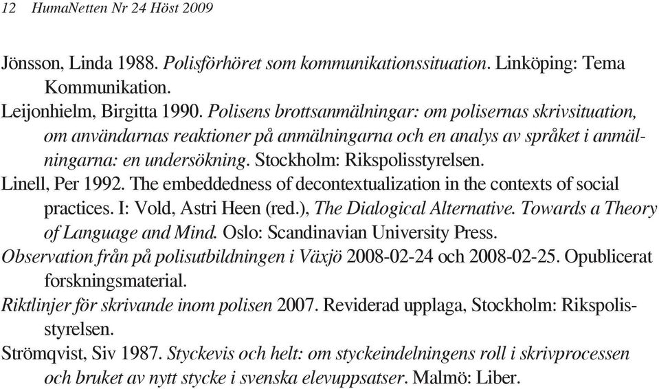 Linell, Per 1992. The embeddedness of decontextualization in the contexts of social practices. I: Vold, Astri Heen (red.), The Dialogical Alternative. Towards a Theory of Language and Mind.