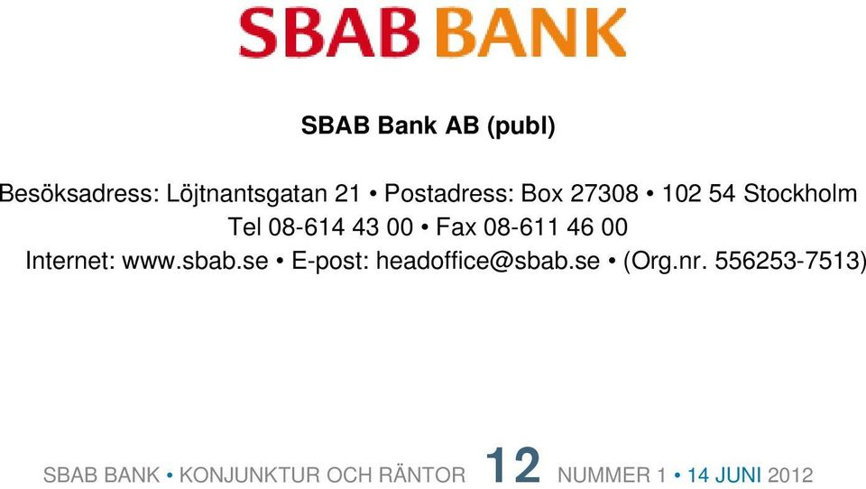 Internet: www.sbab.se E-post: headoffice@sbab.