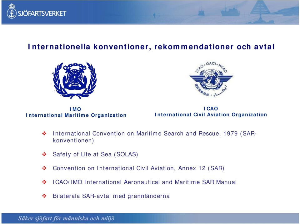 (SAR- konventionen) Safety of Life at Sea (SOLAS) Convention on International Civil Aviation, Annex 12