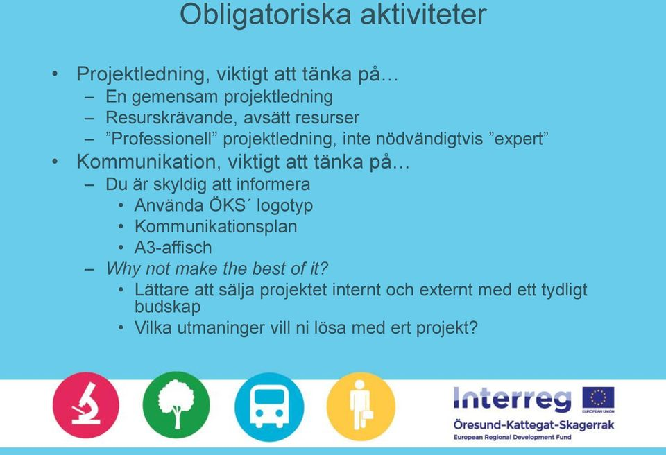 Du är skyldig att informera Använda ÖKS logotyp Kommunikationsplan A3-affisch Why not make the best of it?