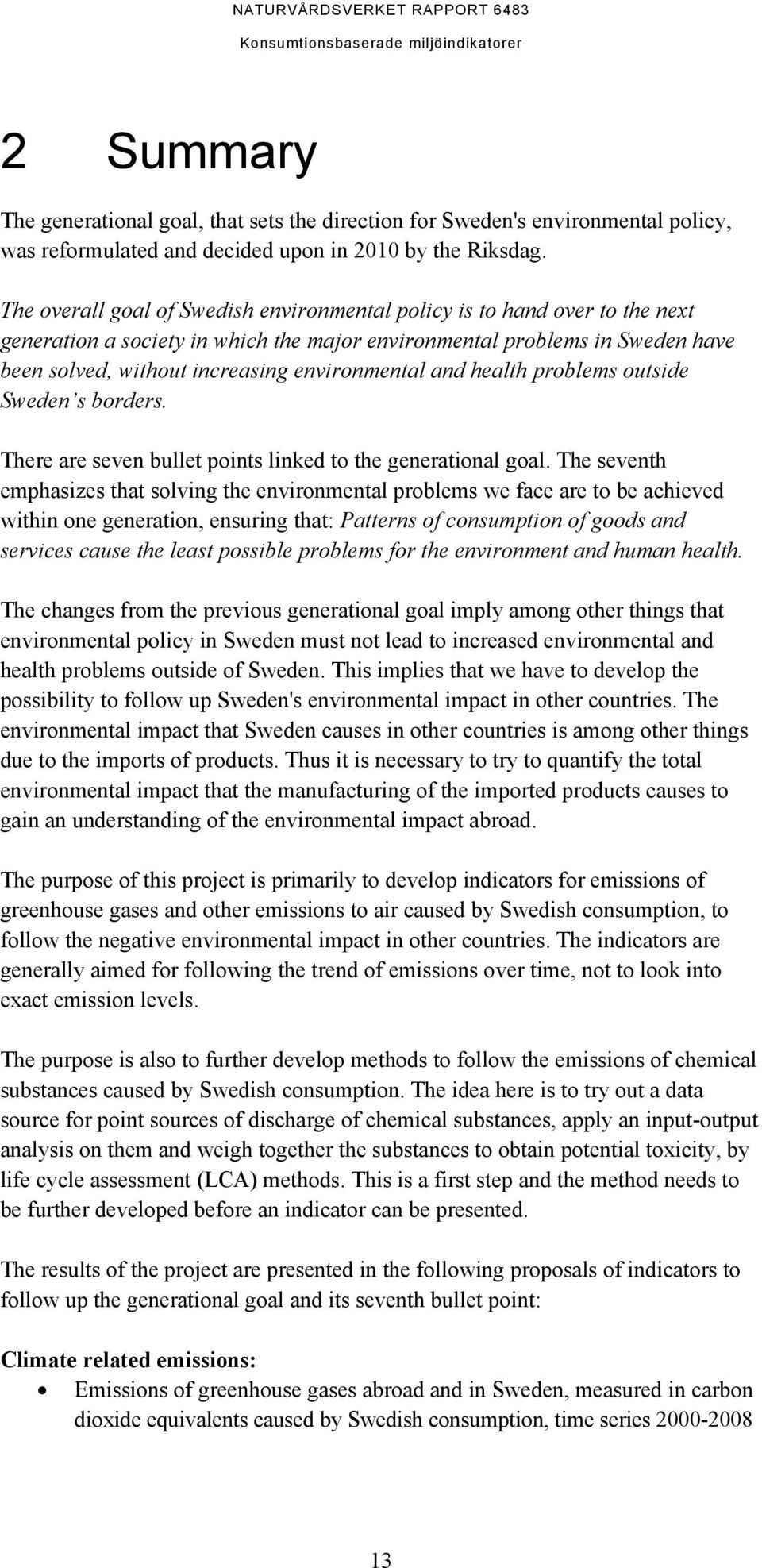 environmental and health problems outside Sweden s borders. There are seven bullet points linked to the generational goal.