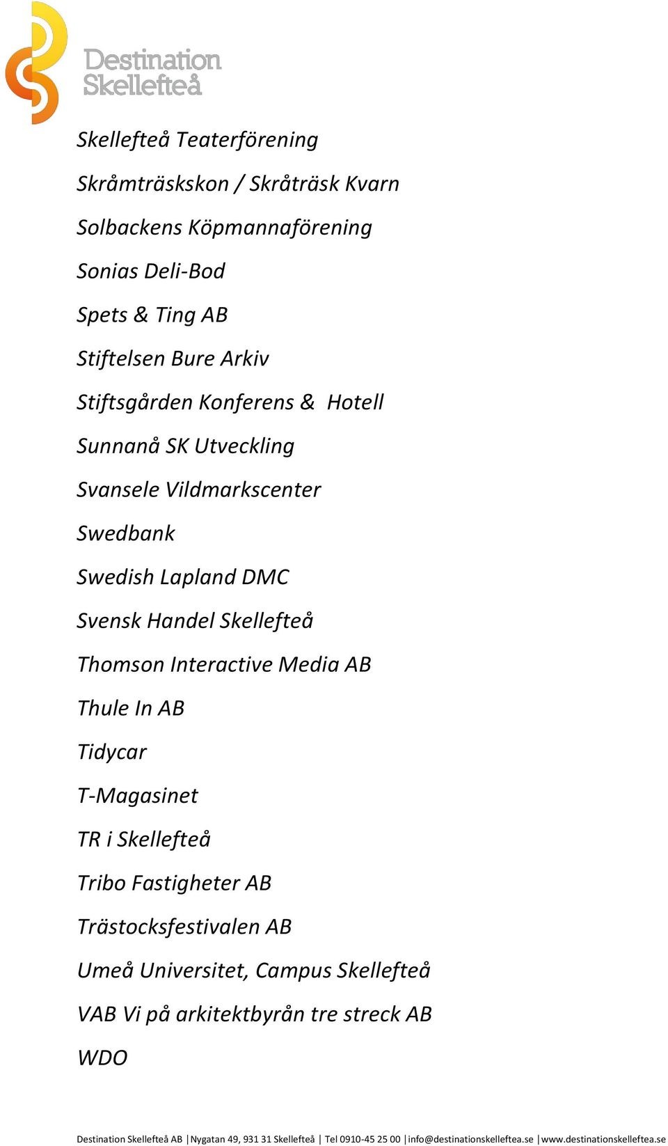 Swedish Lapland DMC Svensk Handel Skellefteå Thomson Interactive Media AB Thule In AB Tidycar T-Magasinet TR i