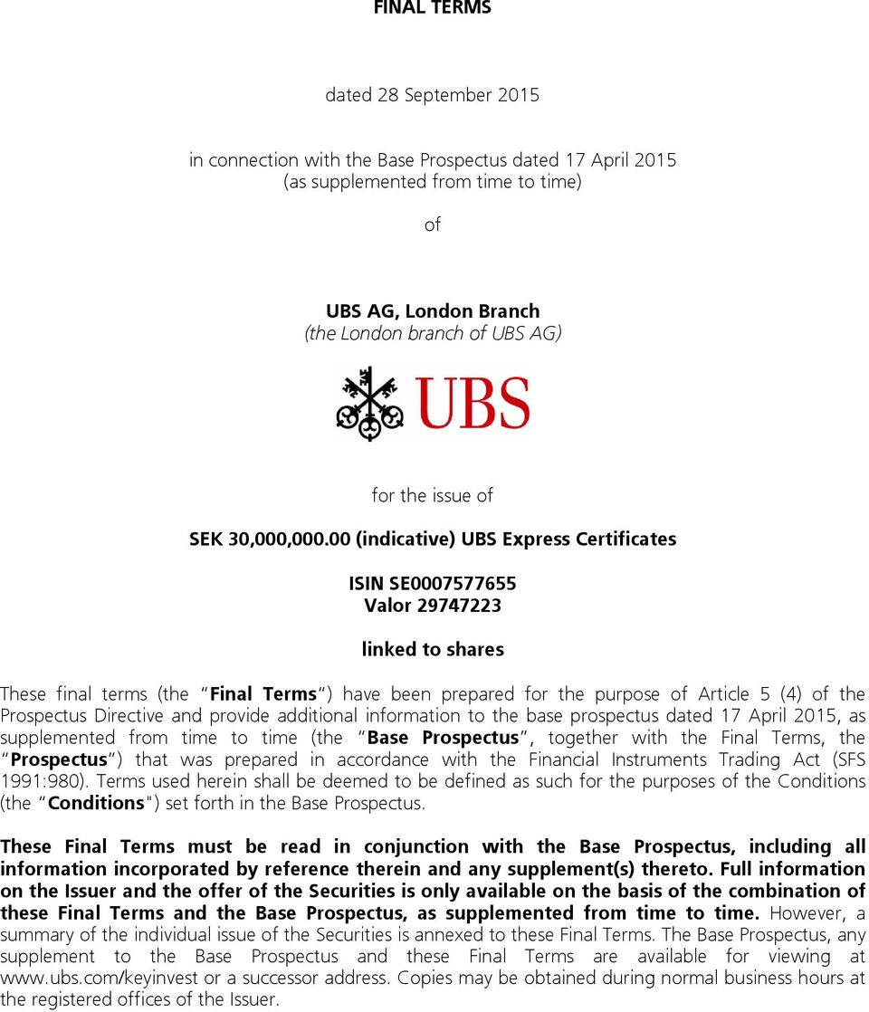 00 (indicative) UBS Express Certificates ISIN SE0007577655 Valor 29747223 linked to shares These final terms (the Final Terms ) have been prepared for the purpose of Article 5 (4) of the Prospectus