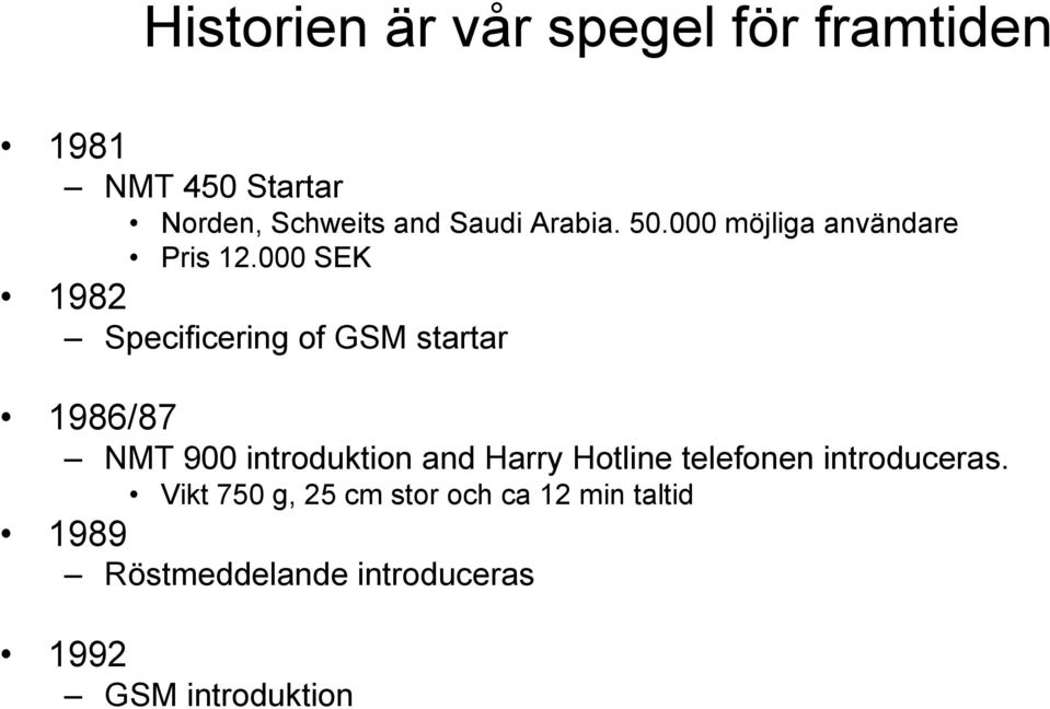 000 SEK 1982 Specificering of GSM startar 1986/87 NMT 900 introduktion and Harry