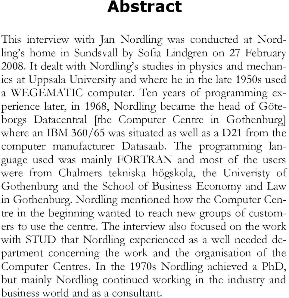 Ten years of programming experience later, in 1968, Nordling became the head of Göteborgs Datacentral [the Computer Centre in Gothenburg] where an IBM 360/65 was situated as well as a D21 from the