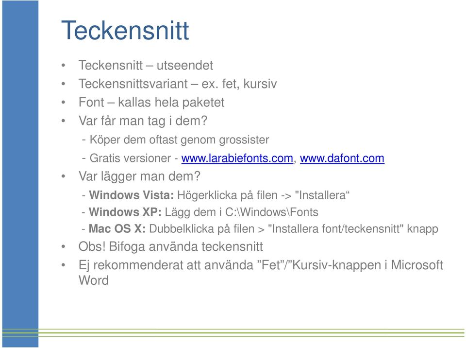 "- Windows Vista: Högerklicka på filen -> ""Installera - Windows XP: Lägg dem i C:\Windows\Fonts - Mac OS X: Dubbelklicka på"