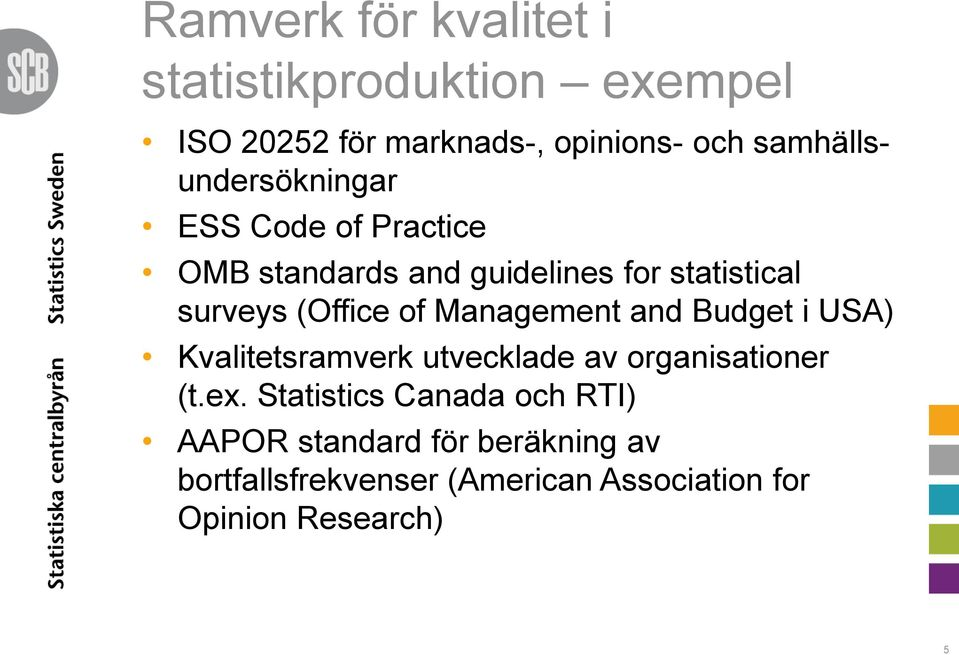 (Office of Management and Budget i USA) Kvalitetsramverk utvecklade av organisationer (t.ex.