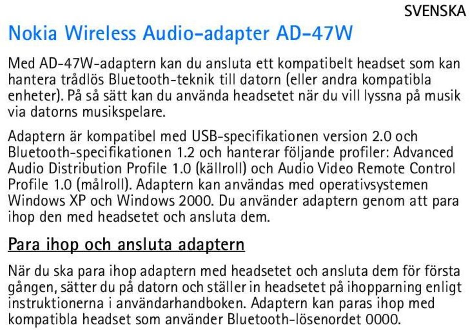 2 och hanterar följande profiler: Advanced Audio Distribution Profile 1.0 (källroll) och Audio Video Remote Control Profile 1.0 (målroll).