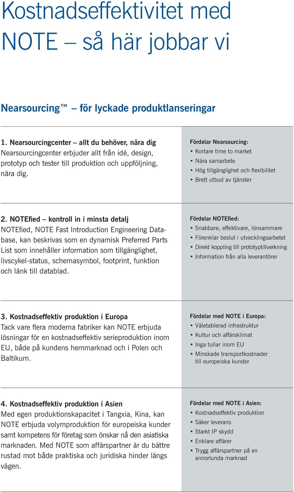 NOTEfied kontroll in i minsta detalj NOTEfied, NOTE Fast Introduction Engineering Database, kan beskrivas som en dynamisk Preferred Parts List som innehåller information som tillgänglighet,