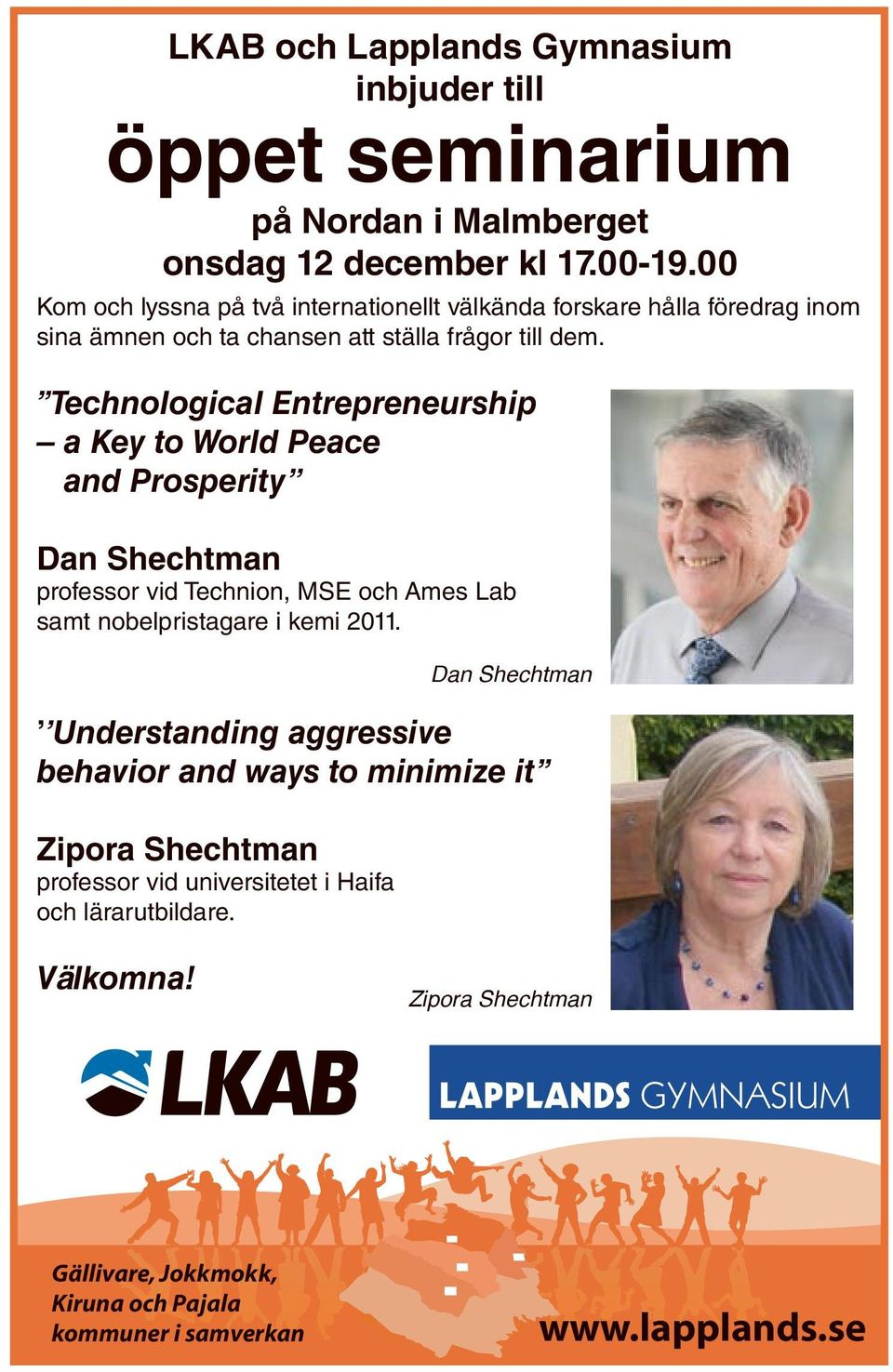 Technological Entrepreneurship a Key to World Peace and Prosperity Dan Shechtman professor vid Technion, MSE och Ames Lab samt nobelpristagare i kemi 2011.