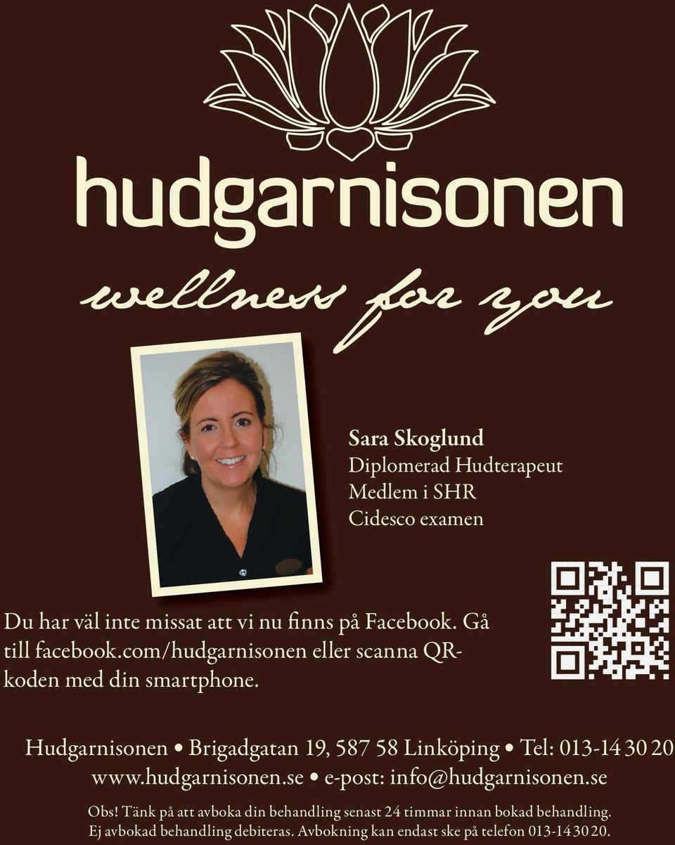 Hudgarnisonen Brigadgatan 19, 587 58 Linköping Tel: 013-14 30 20 www.hudgarnisonen.se e-post: info@hudgarnisonen.se Obs!