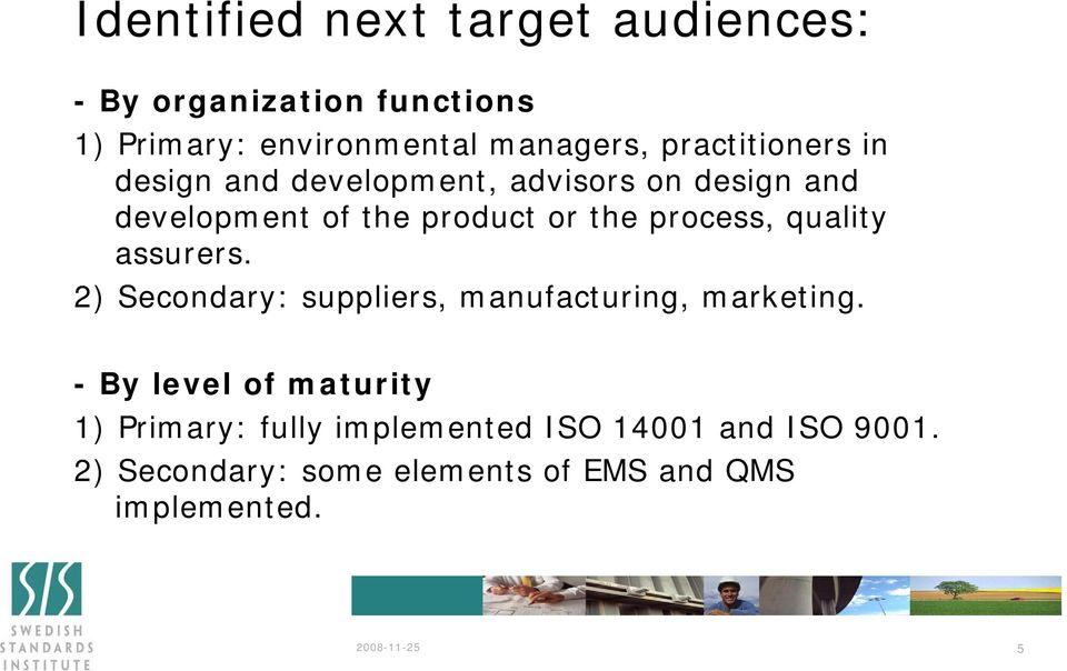 process, quality assurers. 2) Secondary: suppliers, manufacturing, marketing.