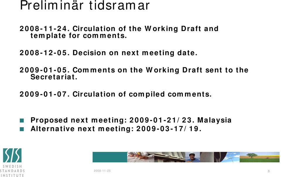 Decision on next meeting date. 2009-01-05.