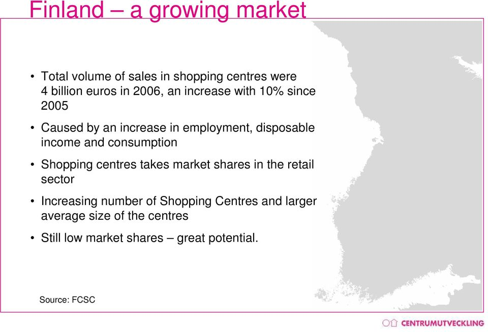 consumption Shopping centres takes market shares in the retail sector Increasing number of