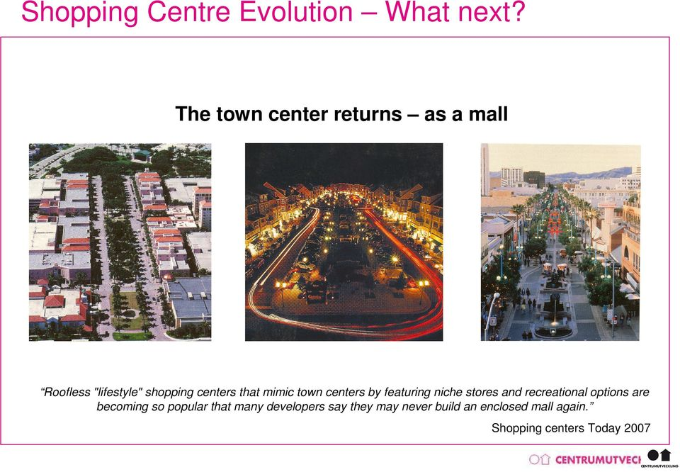 mimic town centers by featuring niche stores and recreational options are